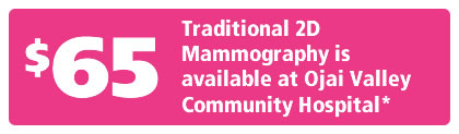 $65 - Traditional 2D Mammography is available at Ojai Valley Community Hospital*